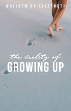 The Reality of Growing Up//Wattys 2k16 by goldenichor