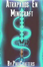Atrapados En Minecraft (Finalizada)  by PikaCrafters
