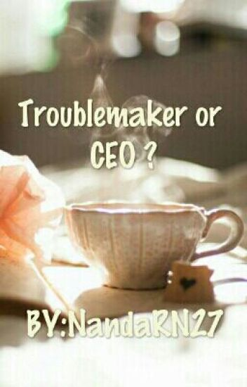 TROUBLEMAKER OR CEO?