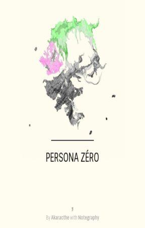 Persona Zéro [Wattys 2017] by Akaracthe