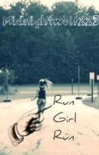 Run Girl Run [Going through Editing] by XxitsmesarahxX