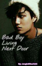Bad Boy Living Next Door {COMPLETED}  by JonginBibari123