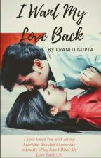 I Want My LOVE Back...!!!! #Wattys2016 by natureloverr_95