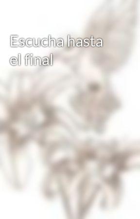 Escucha hasta el final by ChiviaSoriano