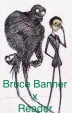 Bruce Banner x Reader by ReeStrider