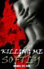 KILLING ME SOFTLY by ramildeaza