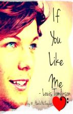 If You Like Me - A Louis Tomlinson Love Story (ON HOLD AS OF 5/20/14) by _jess843