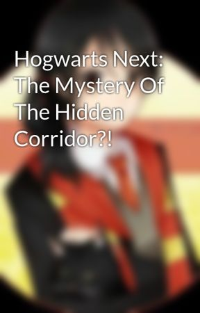 Hogwarts Next: The Mystery Of The Hidden Corridor?! by digiheart2