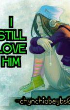 I Still Love Him by chynchiabeybs08