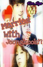 Married With Jeongkook?! (Kim_Hyo) by HyungJiKook