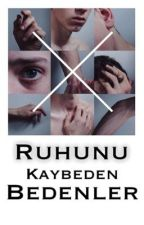 RUHUNU KAYBEDEN BEDENLER by isimsizbirdostt