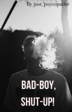 Bad-Boy, shut up ! by Just_Psycopathe