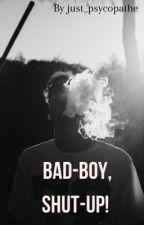 Bad-Boy, shut up ! by Ananas_Psycopathe