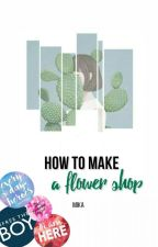 HOW TO MAKE A FLOWER SHOP by asianxboy