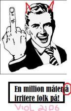 En Million Måter å irritere folk på! by Viol2106
