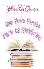 Uma Nova Versão Para as Histórias by FlorDeOuro