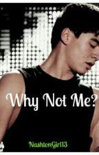 Why Not Me? (c.h) by NashtonGirl13