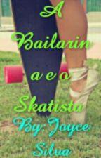 ♡A Bailarina e o Skatista by JoycePandynha