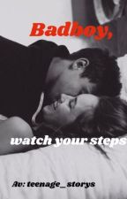 Badboy, watch your steps by Teenage_storys