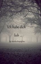 Ich habe dich lieb... by AnotherEmptyOne