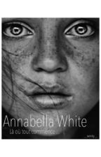 Annabella White - là où tout commence ... by tweenkly