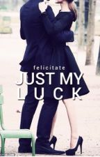 Just My Luck by felicitate