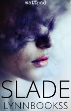 Slade (Book #1 of The Troubled Trio Series) #Wattys2016 by lynnbookss