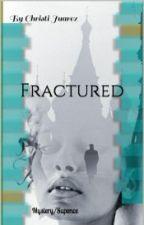 Fractured by christijuarez23