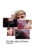 for the sake of fame | lrh + mgc by trustae