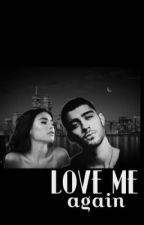Love me again~Zayn Malik by Fangirlahh
