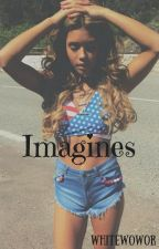 Imagines♡ {Complete} by WhiteWowor