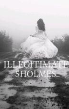 Illegitimate by SHolmes_
