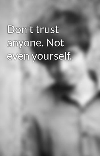 Dont Trust Anyone Not Even Yourself Dikshant Wattpad