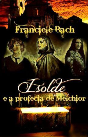 Isolde e a profecia de Melchior by FrancieleBach