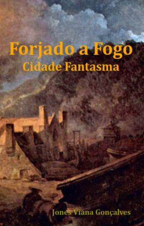 Forjado a Fogo - Cidade Fantasma by jonesgoncalves