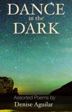 Dance in the Dark: Assorted Poems by DEAnceinthedark