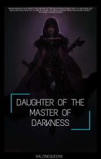 daughter of the master of darkness✔  by xalonequeenx