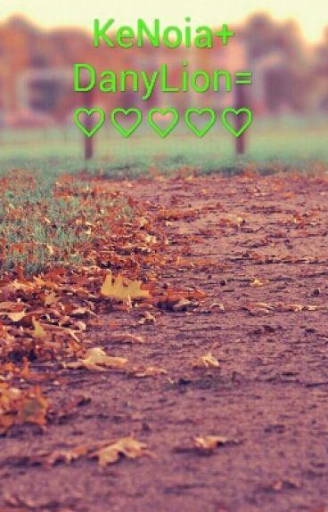 KeNoia E DanyLion Love 4 Ever❤