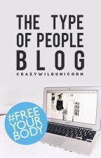 The Type Of People Blog #FreeYourBody by CrazyWildUnicorn