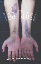 Too Close (Phan) by WellThisIsAwkward49