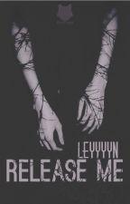 Release Me by leyyyyn