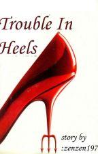 Trouble in heels (On Hold) by zenzen1974