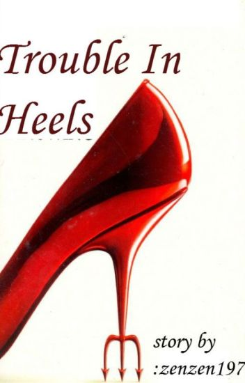 Trouble in heels (On Hold)