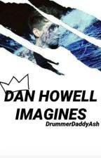 Dan Howell Imagines {REQUESTS ARE CLOSED} by DrummerDaddyAsh