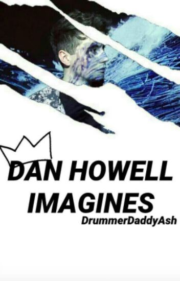 Dan Howell Imagines {REQUESTS ARE CLOSED}