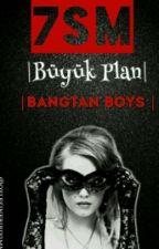 7SM Büyük Plan |Bangtan Boys| by oylesinebiriyimm