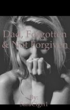 Dad,Forgotten & Never forgiven by SaraCigri1