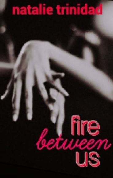 Fire Between Us