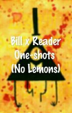 Bill X Reader one Shots *Discontinued* by fandomcrazyguuurl