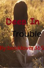Deep In Trouble by booklover365
